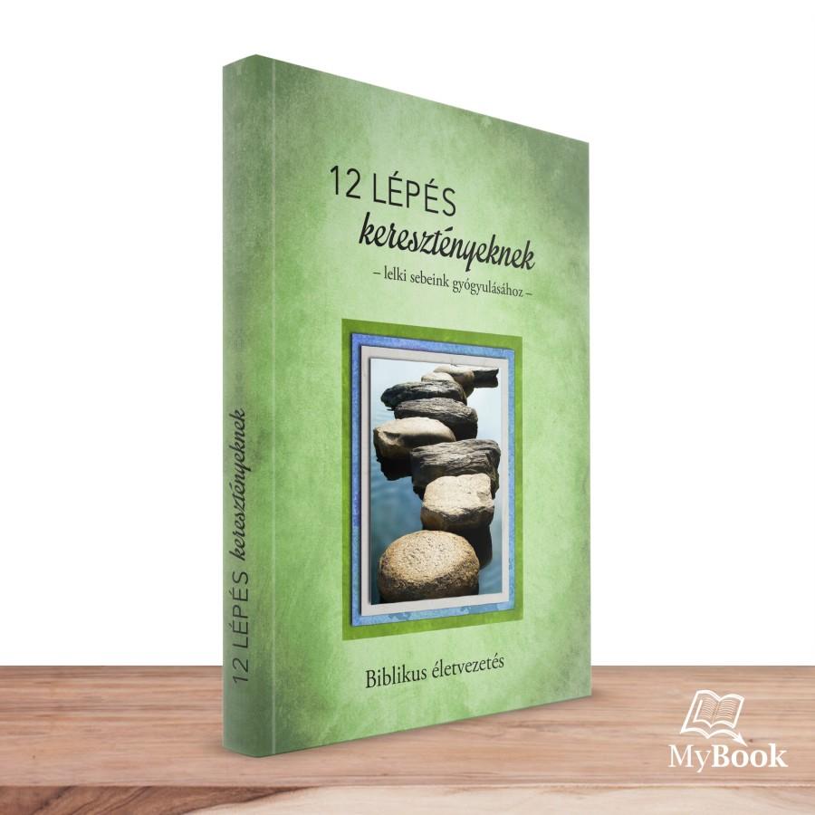 12 lépés keresztényeknek - lelki sebeink gyógyulásához - Biblikus életvezetés