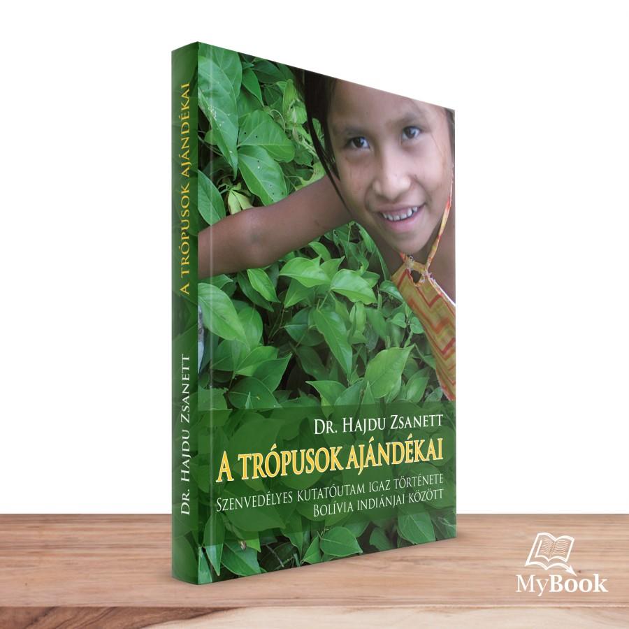 A trópusok ajándékai - Szenvedélyes kutatóutam igaz története Bolívia indiánjai között